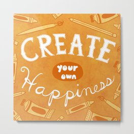 Create Your Own Happiness Metal Print