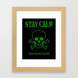 Stay Calm - Nobody Ever Gets Out Alive Framed Art Print