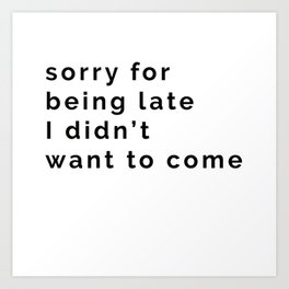 Sorry for being late Art Print