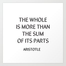 Aristotle Quote - The whole is more than the sum of its parts Art Print