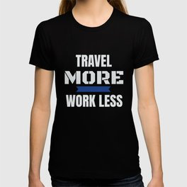 Travel More Work Less Funny Traveling T-shirt