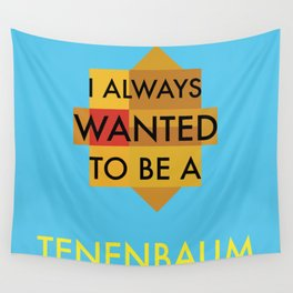 I always wanted to be a Tenenbaum Wall Tapestry