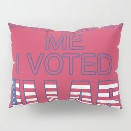 Dont Blame Me I Voted Hillary Pillow Sham
