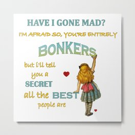 Alice In Wonderland Quote - You're Entirely Bonkers Metal Print