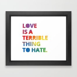 Love is a Terrible Thing to Hate LGBTQ Pride Framed Art Print