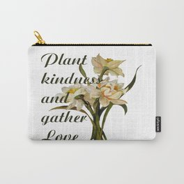 Plant Kindness and Gather Love Proverb With Daffodils Carry-All Pouch