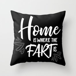 Home is where the fart is with black bg Throw Pillow