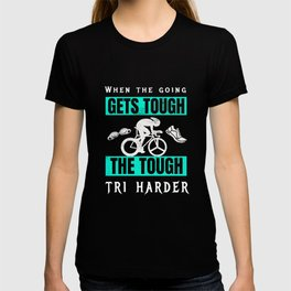 When the going gets tough the tough tri harder T-shirt