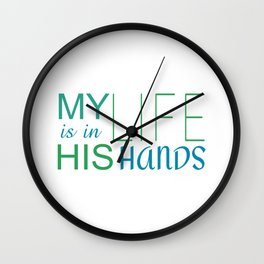 MY LIFE IS IN HIS HANDS Wall Clock