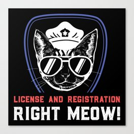 License And Registration RIGHT MEOW - Funny Police Cop Illustration Canvas Print