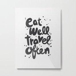 Eat Well Travel Often, quote, typography art Metal Print