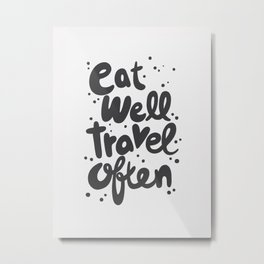 Eat Well Travel Often, quote, typography art Metal Print