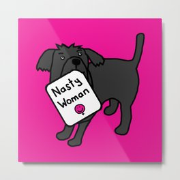Cute Dog with Nasty Woman Sign Metal Print