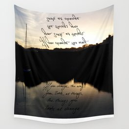 If You Change The Way You Look At Things, The Things You Look At Will Change Wall Tapestry