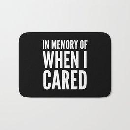 IN MEMORY OF WHEN I CARED (Black & White) Bath Mat