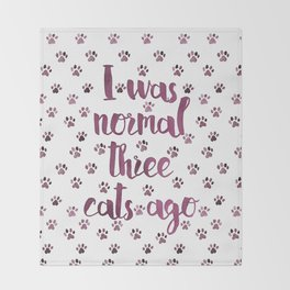 I was normal three cats ago Throw Blanket