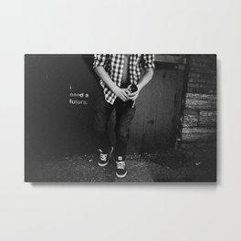 I Need A Future.  Metal Print