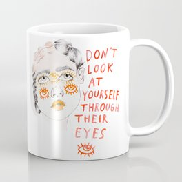 Don't look at yourself through their eyes Coffee Mug