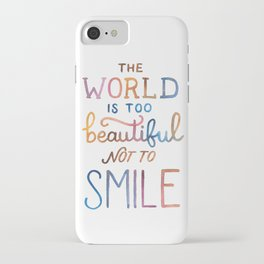 The World Is Too Beautiful Not To Smile iPhone Case