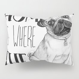 Home Is Where The Dog Is (Pug) White Pillow Sham