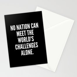 No nation can meet the world s challenges alone Stationery Cards