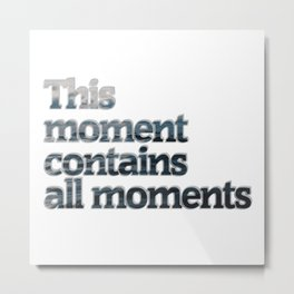 This moment contains all moments Metal Print