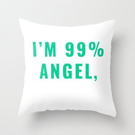 I'm 99% Angel, But Ohhhh, That 1% T-shirt Design Kind Well-behaved Considerate Sarcasm Sarcastic Throw Pillow