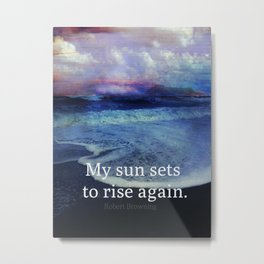 My sun sets to rise again Robert Browning quote rebirth Metal Print