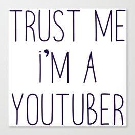 Trust me I'm a youtuber Canvas Print