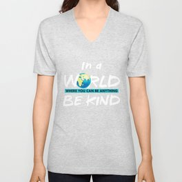 In a World Where You Can Be Anything, Be Kind Humanity Human Gifts Unisex V-Neck