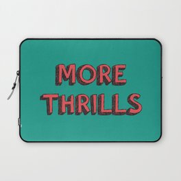 More Thrills Laptop Sleeve