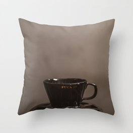 A Cup of Fuck It Throw Pillow