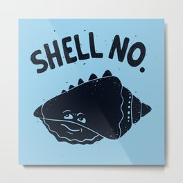 (S)HELL NO. Metal Print