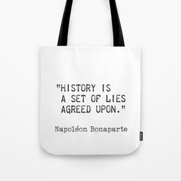 """Napoleon Bonaparte. History is a set of lies agreed upon."""" Tote Bag"""