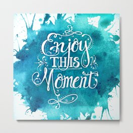Enjoy This Moment (Teal) Metal Print