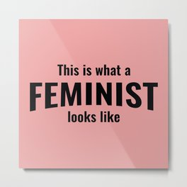 This Is What A Feminist Looks Like Metal Print