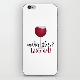 Another glass? Wine not! iPhone Skin