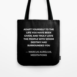 Stoic Wisdom Quotes - Marcus Aurelius Meditations - Adapt yourself to the life you have been given Tote Bag
