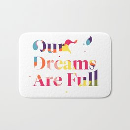 Our Dreams Are Full Bath Mat