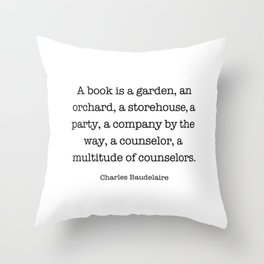A book is a garden, an orchard, a storehouse, a party, a company by the way, a counselor, Throw Pillow
