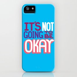 It's Not Going To Be Okay. - A Lower Management Motivator iPhone Case