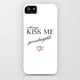 Always Kiss me Goodnight . Home Decor Graphicdesign iPhone Case
