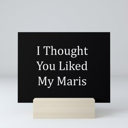 I Thought You Liked My Maris Mini Art Print