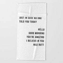 Just In Case No One Told You Today Hello Good Morning You're Amazing I Belive In You Nice Butt Minimal Beach Towel