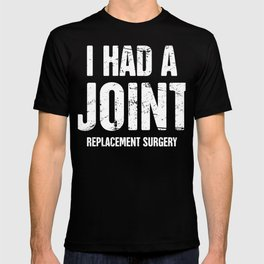 I Had A Joint Replacement Surgery T-shirt