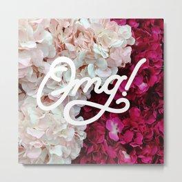 OMG! (Fleurs) Metal Print