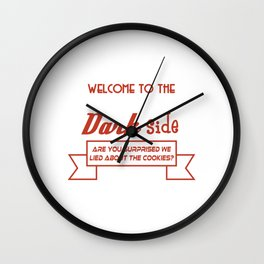 """Welcome to The Dark Side, Are You Surprised We Lied About The Cookies"" tee for desert lovers!  Wall Clock"
