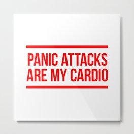 Panic Attacks Are My Cardio Metal Print
