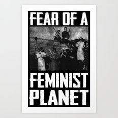 Fear Of A Feminist Planet (Suffragist Edition) Art Print