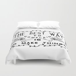 The Best Way To Complain Is To Make Things Duvet Cover